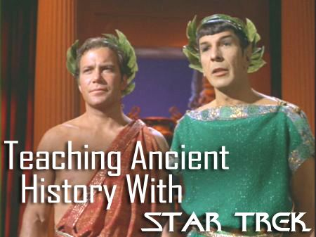 Teaching Ancient History with Star Trek.  I'll reserve this for the days my substitute (Dad) teaches.