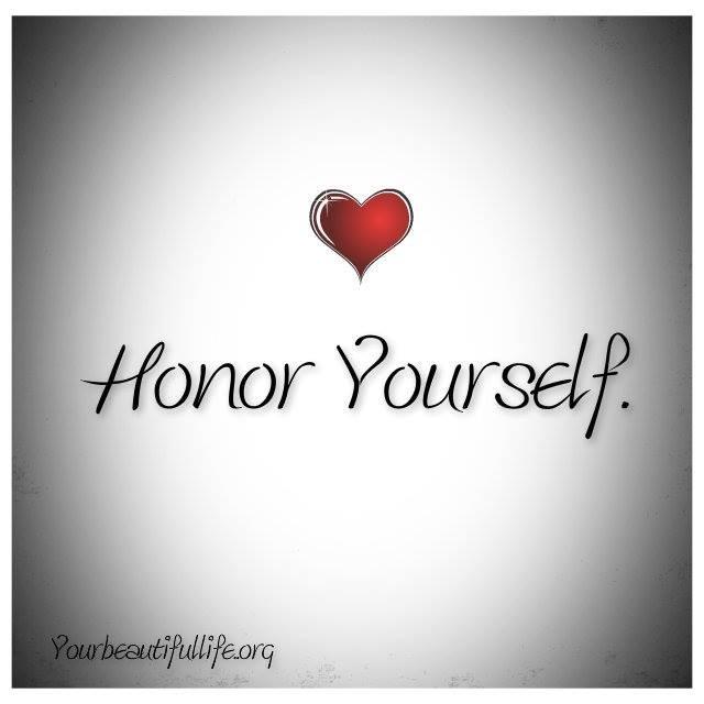 Honor Yourself  www.facebook.com/yourbeautifullife