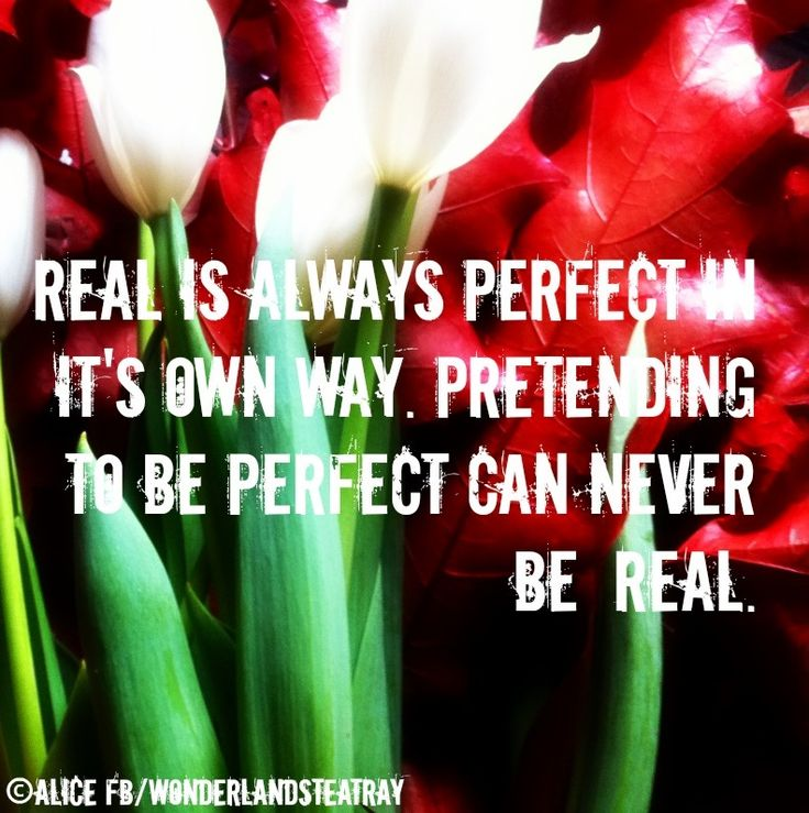 Be real quote via Alice in Wonderland's Teatry at www.Facebook.com/WonderlandsTeatry