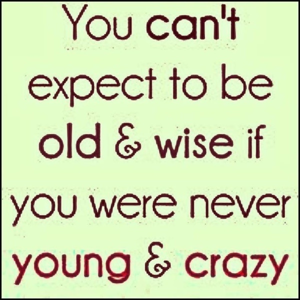 Once young and crazy!