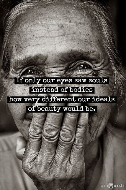 But you can see a sliver of soul through a persons eyes.