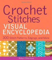 Crochet Stitches VISUAL Encyclopedia (Teach Yourself VISUALLY Consumer ...