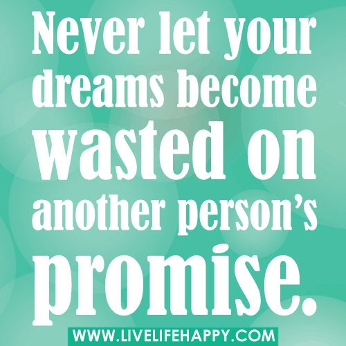Never Let Your Dreams Become Wasted
