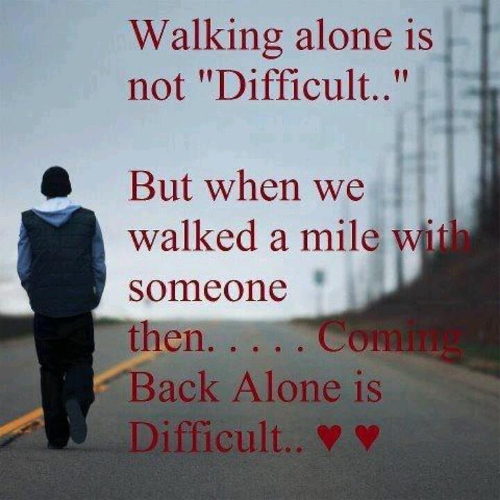 Walking Alone Quotes Sayings Walking alone.. | Top ...