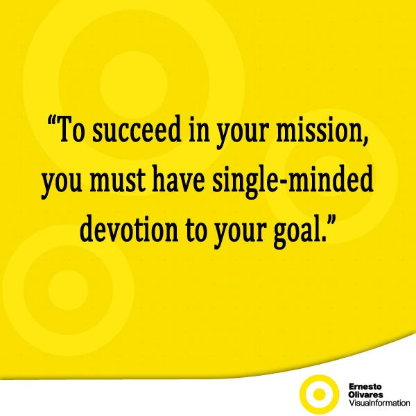 single minded purpose quotes Being single-minded on your major goal is what will help you take your life to a new level you have to focus on the goal with intense clarity and purpose.