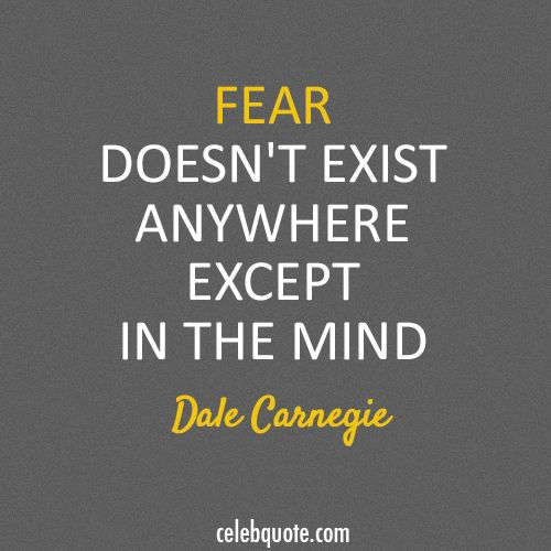 Dale carnegie quote about fear i love this man he is amazing every