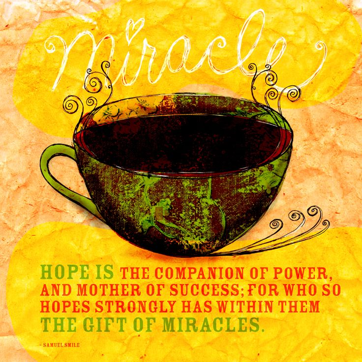 Hope is the companion of power. What my coffee says to me