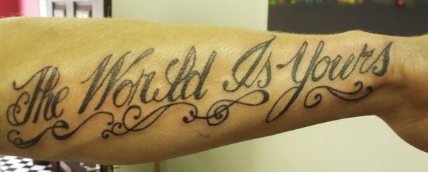 The world is yours forearm tattoo tattoos pinterest for The world is yours tattoo