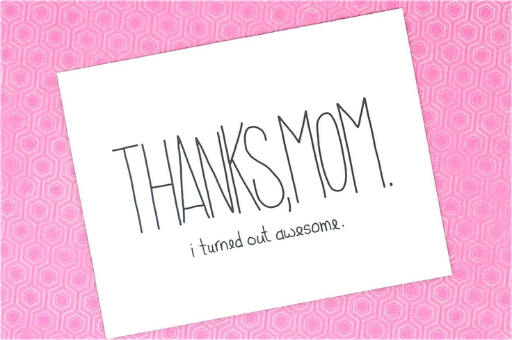 Funny Mothers Day Card: Thanks Mom, I Turned Out Awesome