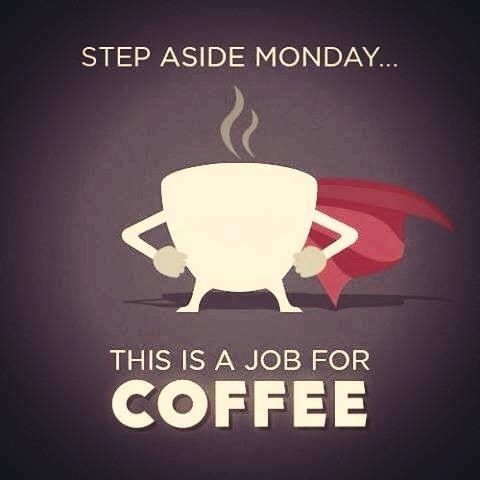 Step aside monday, This is a job for... coffee!! #Monday #motivationalmonday #coffee #yum
