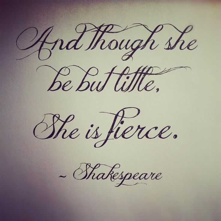 """And though she be but little, She is fierce""  ~Shakespeare   Love it"