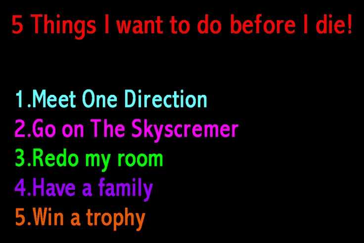 things to do before i die Lyrics to 100 song by big sean: as i look up to the sky thought about a 1oo things to do before i die hit all the girls i want and m.
