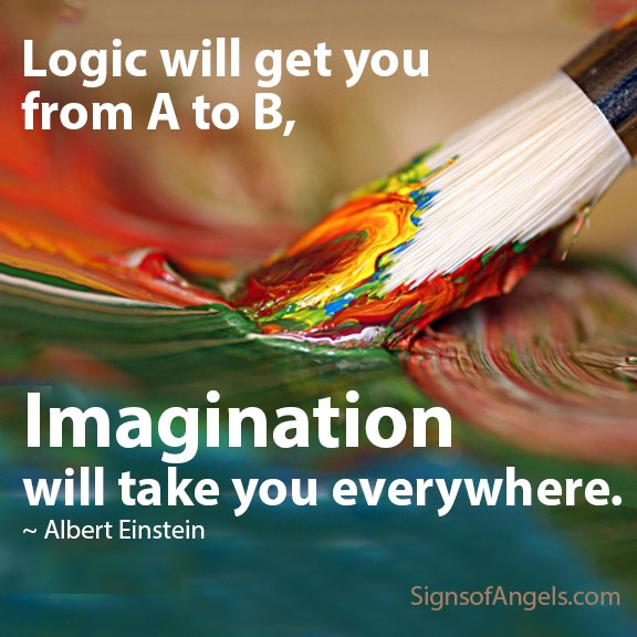 Logic will get you from A to B, imagination will take you everywhere. ~ Albert Einstein