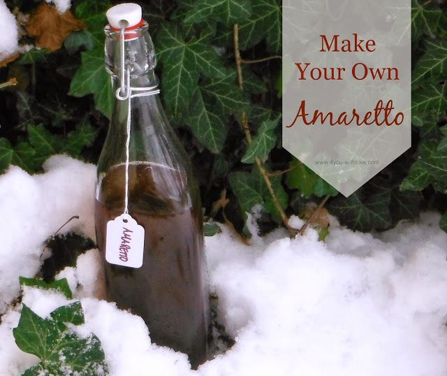 Homemade Amaretto | Food Gifts (year round) | Pinterest