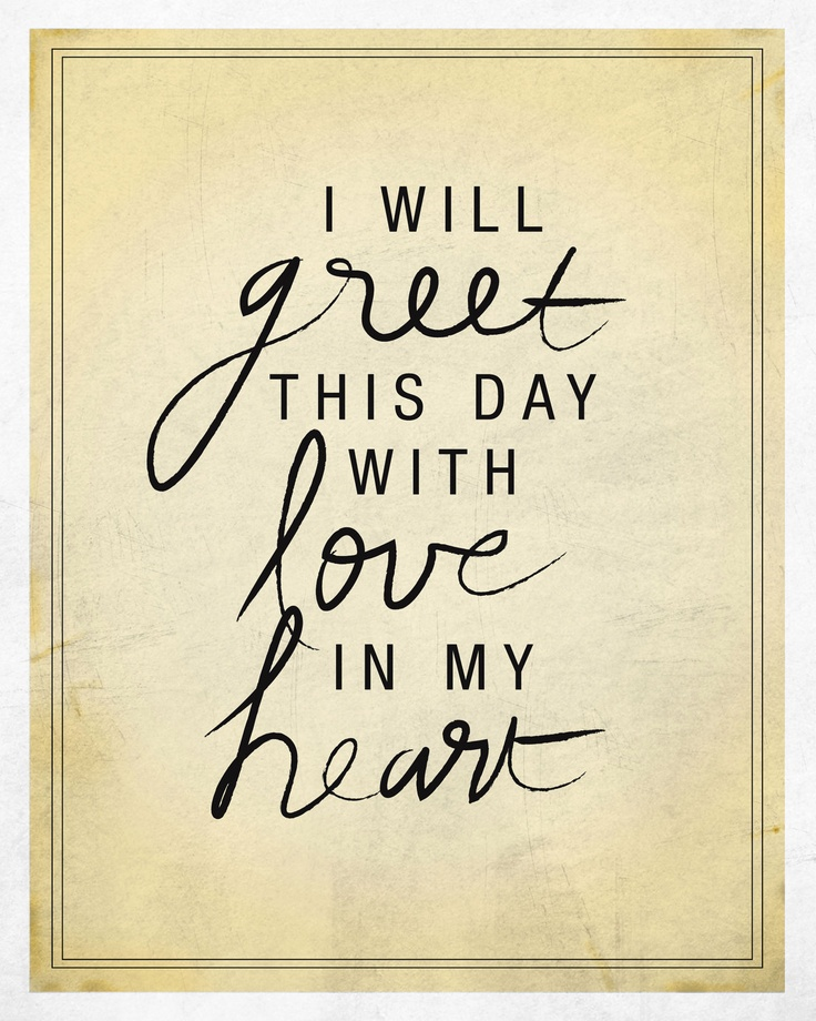 i will greet this day with I will greet this day with love in my heart 88 likes community.
