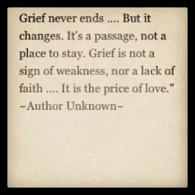 Losing A Loved One Unexpectedly Quotes : Grief never ends A Word Spoken in Due Season Pinterest