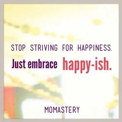 Embrace happy-ish.