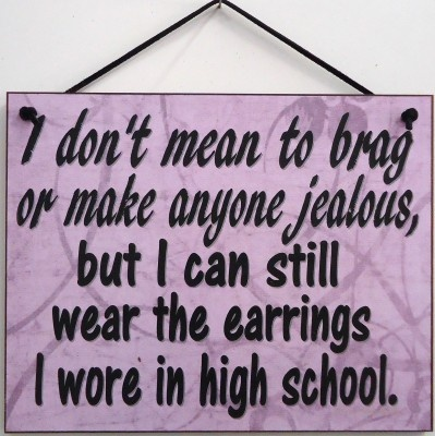"""I don't mean to brag or make anyone jealous, but I can still wear the earrings I wore in high school"" Lavender Swirl 8 x 10 sign"