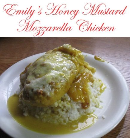 Emily: Honey Mustard Mozzarella Chicken