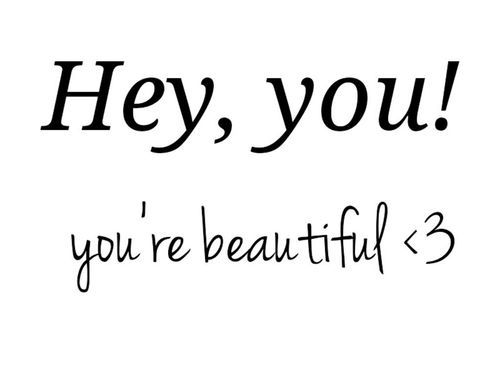 Hey You Are Beautiful Quotes. QuotesGram