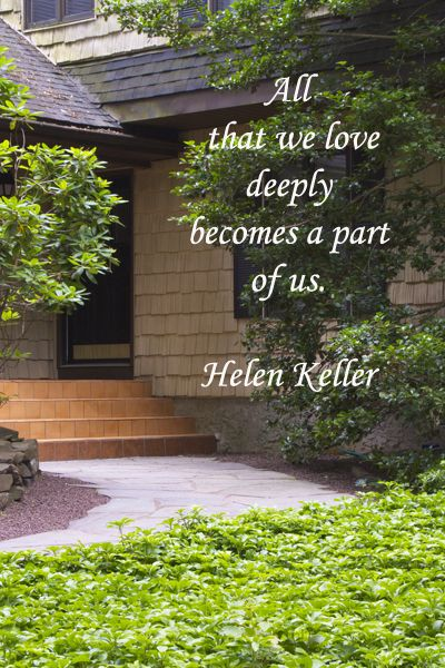 """IMAGE OF HOME – """"All that we love deeply becomes a part of us.""""  -- Helen Keller -- Enjoy evocative inspirational quotations about family, life, and learning at http://www.examiner.com/article/fifty-quotations-inspire-education-and-learning"""