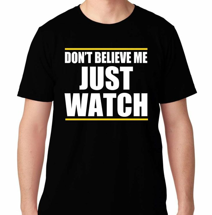 Ftd apparel men 39 s don 39 t believe me just watch hip hop rap for Just hip hop t shirt