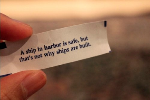 A ship in harbor is safe, but that's not why ships are built.