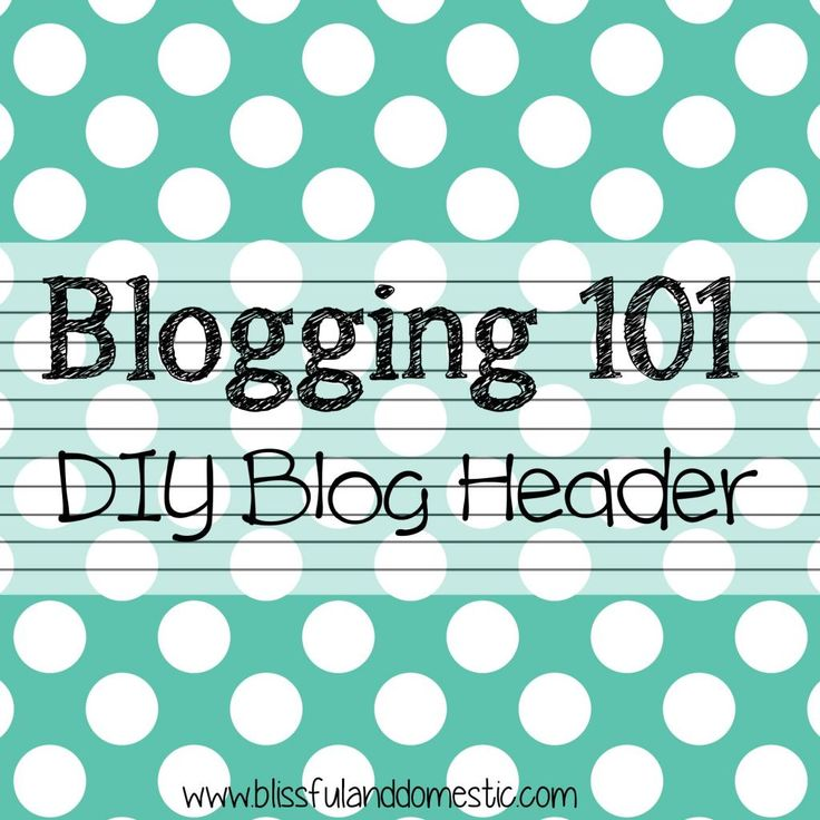 Blogging 101: DIY Blog Header
