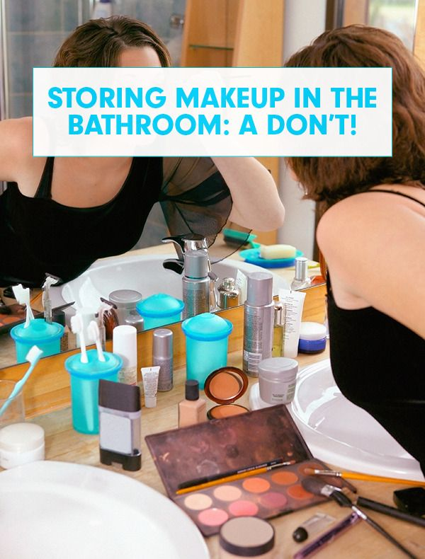 Storing Makeup In The Bathroom A Don T If You Keep Your Makeup