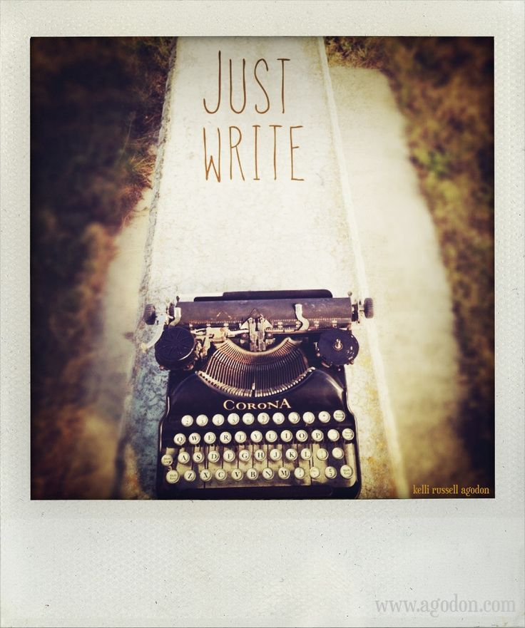 Just write.    From the series: Have Typewriter, Will Travel by Kelli Russell Agodon  inspiration for #writers