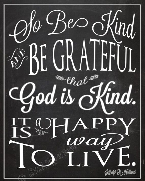 "Elder Jeffrey R. Holland ""So Be Kind, and Be Grateful That God is Kind. It is a happy way to live."" Quote Wall Art INSTANT DOWNLOAD 8x10 / 16x20 General Conference Mormon LDS Happiness Gratitude #godisgreat"