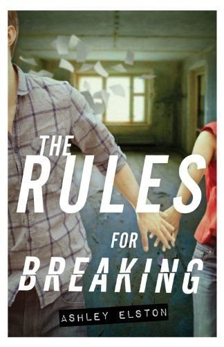 The Rules for Breaking by Ashley Elston | The Rules, BK#2 | Publisher: Disney-Hyperion | Publication Date: May 20, 2014 | http://ashleyelston.com | #YA Contemporary #Mystery #Thriller #Suspense