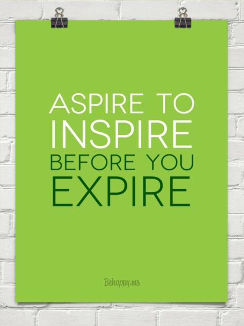 Aspire to inspire before you expire Q4C Pinterest
