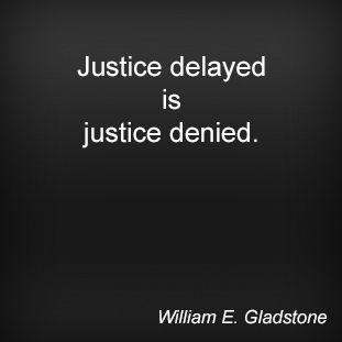 Justice Delayed Is Justice Denied Essay