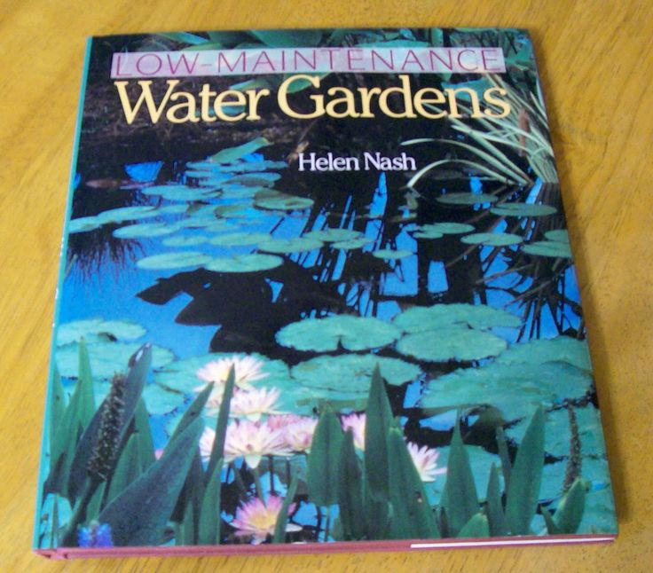 Low Maintenance Water Gardens by Helen Nash