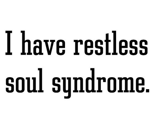 restless soul syndrome...