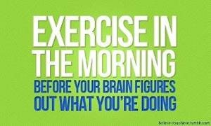 Hilarious!  Exercise in the morning