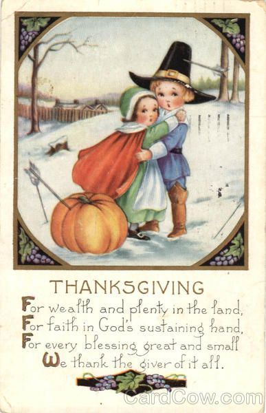Thanksgiving vintage card - For wealth and plenty in the land, For faith in God's sustaining hand, For every blessing great and small, We thank the giver of it all.