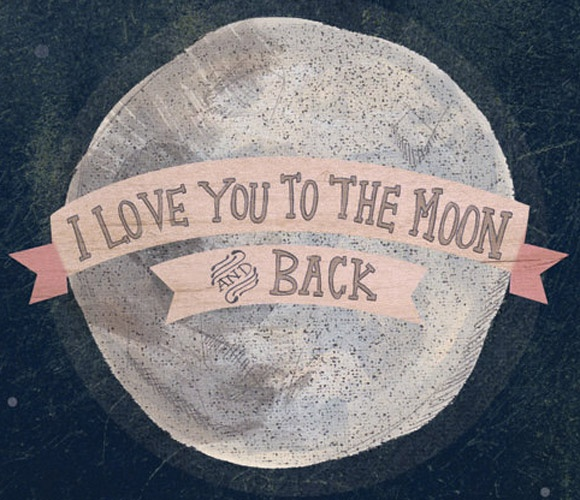 {i love you to the moon and back}