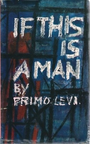 "if this is a man by primo levi essay Primo levi in his studio, turin, 1981 primo levi was born in 1919 on the fourth floor of an ""undistinguished"" apartment block in turin and aside from ""involuntary interruptions"" continued."