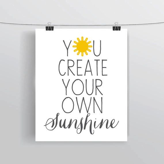 You Create Your Own Sunshine  typography quote by WhatThePrint, $5.00