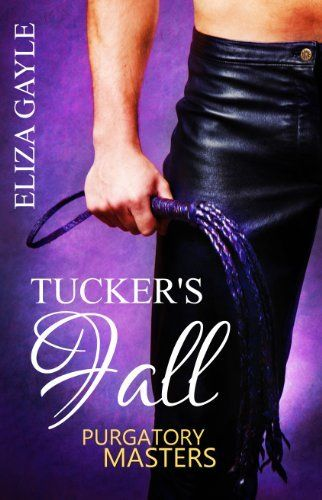 Tucker's Fall, Purgatory Masters Book 1 by Eliza Gayle, http://www