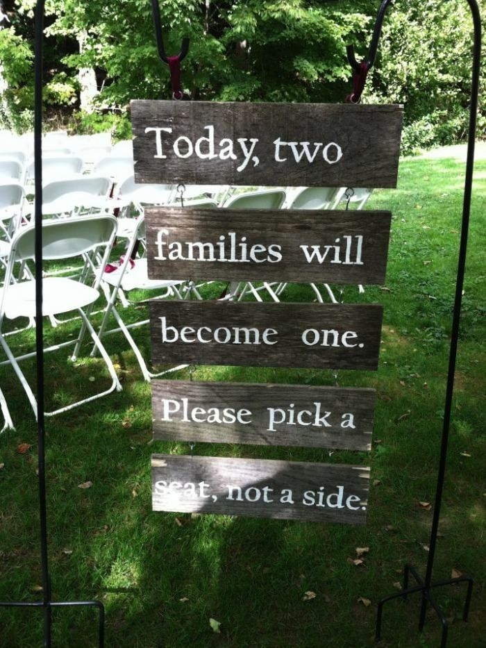Today, two families will become one. Please pick a seat, not a side.    Cute wedding idea!