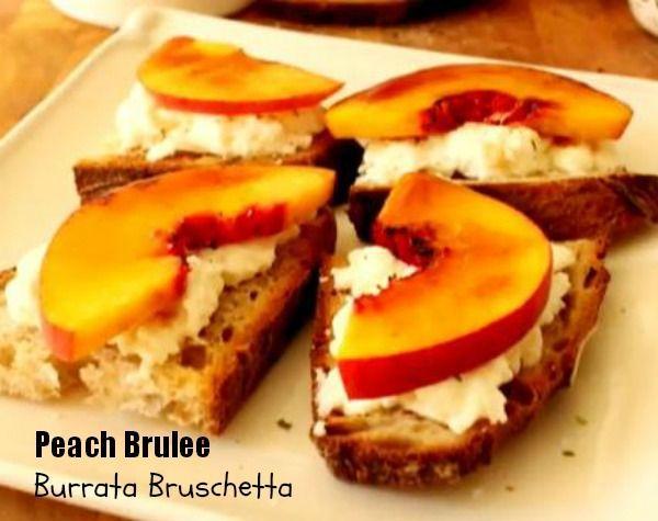 Peach Brulee Burrata Bruschetta.havent read recipe, could be ...