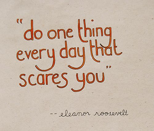 """Do one thing every day that scares you."" First Lady Eleanor Roosevelt #motivation #inspiration #quotes"