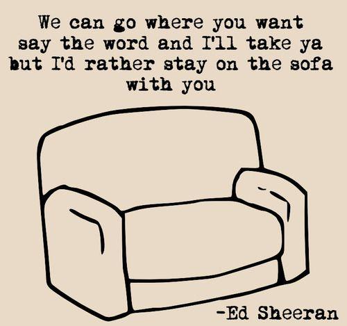 Ed sheeran sofa quotable quotes pinterest for Sofa quotes
