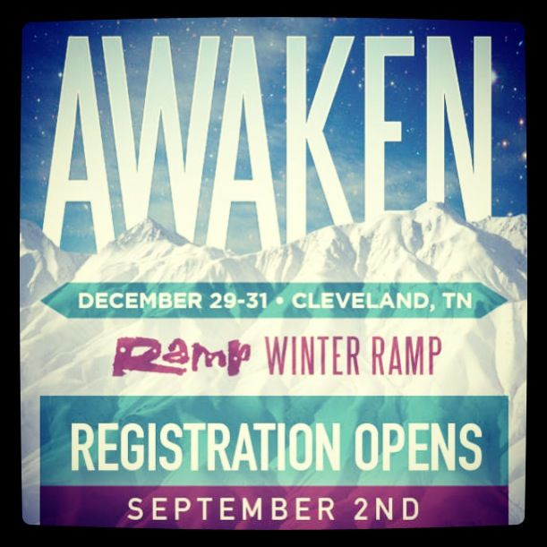Winter Ramp 2013. Awakening a generation. Cleveland, TN Dec. 29-31. Registration begins Sept. 2nd @ http://theramp.org/