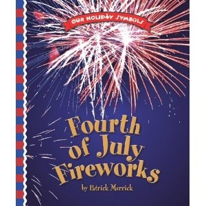 Fourth of July Fireworks (Our Holiday Symbols) by Patrick Merrick