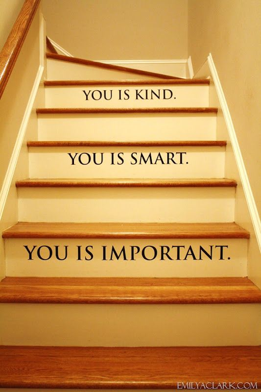 "My favorite quote from ""The Help"" on the stairs going up to our playroom. Wall decals from Urban Walls.  http://emilyaclark.blogspot.com/2012/02/using-decals-on-our-stairs.html"