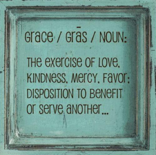 Grace is mercy. Grace is kindness.
